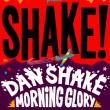 Soirée SHAKE #4 : Dan Shake, Morning Glory, Around the world