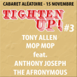 Festival TONY ALLEN + MOP MOP feat ANTHONY JOSEPH + THE AFRONYMOUS à Marseille @ Cabaret Aléatoire - Billets & Places