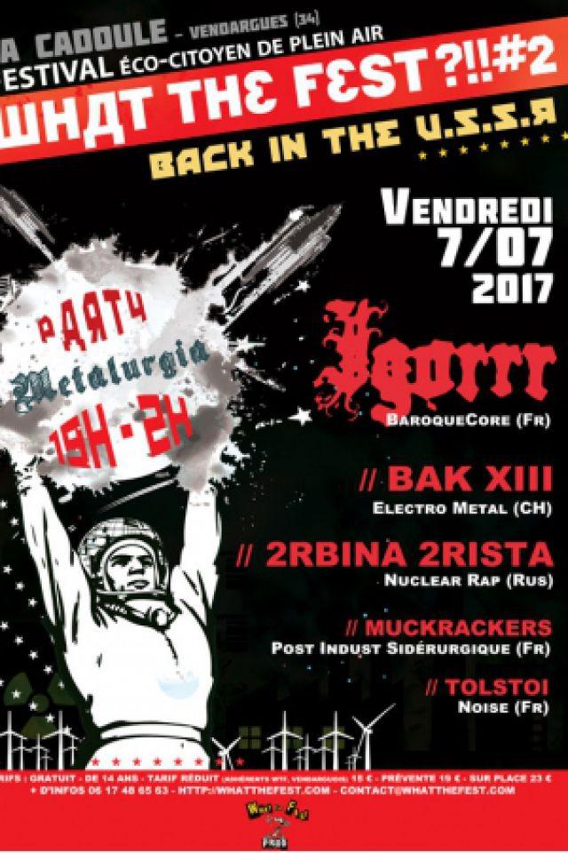 WHAT THE FEST ?!#2 Back in the USSR - Igorrr, Bak XIII, ...  @ Espace de la Cadoule (Montpellier 34) - VENDARGUES