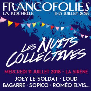 FRANCOFOLIES 2018 : ROMEO ELVIS + SOPICO + BAGARRE + LOUD... @ LA SIRENE  - LA ROCHELLE