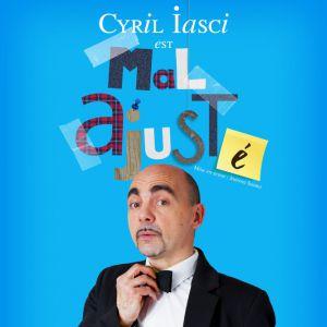 """Cyril Iasci - """"Cyril Iasci Est Mal Ajuste"""""""