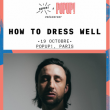 Concert How to dress well à PARIS @ Pop-Up! - Billets & Places