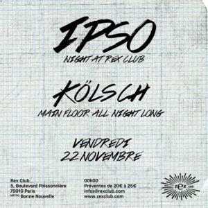 Rex Club Presente Ipso Night : Kölsch All Night Long