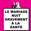 Théâtre LE MARIAGE NUIT GRAVEMENT A LA SANTE