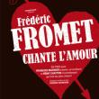 Spectacle FREDERIC FROMET Chante l'amour à NANTES @ THEATRE 100 NOMS  - Billets & Places