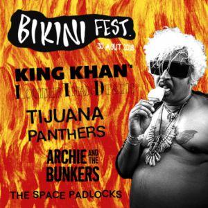 Bikini Fest.:KING KHAN's Louder Than Death + TIJUANA PANTHERS @ LE BIKINI - RAMONVILLE