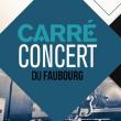CARRÉ-CONCERT DU FAUBOURG #10 à PARIS @ AUDITORIUM - CARREAU DU TEMPLE - Billets & Places