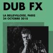 Concert Dub FX à Paris @ La Bellevilloise - Billets & Places