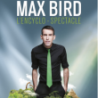 "MAX BIRD - ""L'ENCYCLO SPECTACLE"""
