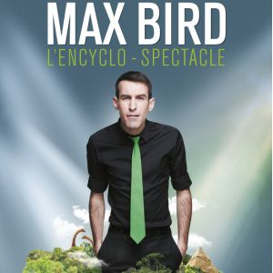 """Max Bird - """"L'encyclo Spectacle"""""""