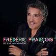 Concert FREDERIC FRANCOIS à Toulon @ Zénith Oméga - Billets & Places