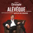 Spectacle CHRISTOPHE ALÉVÊQUE - REVUE DE PRESSE
