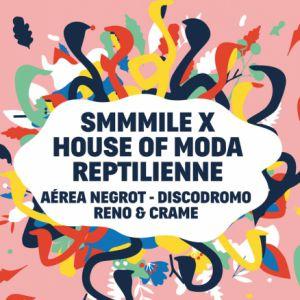 Smmmile x House of Moda : Aérea Negrot, Discodromo, Reno & Crame @ Le Trabendo - Paris