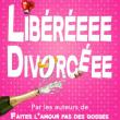 Théâtre DIVORCEE / LIBEREE