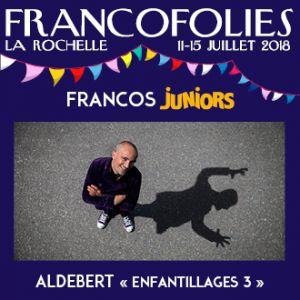 """FRANCOFOLIES 2018 : ALDEBERT """"ENFANTILLAGES 3"""" @ Grand Théâtre - La Coursive - La Rochelle"""