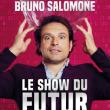 Spectacle BRUNO SALOMONE - Le show du Futur