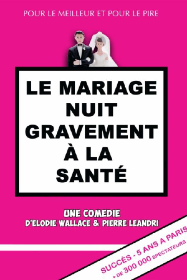 LE MARIAGE NUIT GRAVEMENT A LA SANTE @ Espace Chaudeau - Ludres