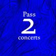 Festival PASS 2 CONCERTS