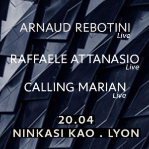 Arnaud Rebotini Live /Raffele Attanasio Live /Calling Marian Live @ Ninkasi Gerland / Kao - LYON