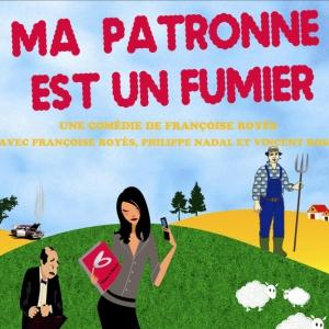 MA PATRONNE EST UN FUMIER @ Comédie PaKa - MARSEILLE