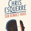 Spectacle CHRIS ESQUERRE - ''SUR RENDEZ-VOUS'' à CANNES LA BOCCA @ TH. LA LICORNE NN - Billets & Places
