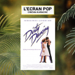 Spectacle L'ECRAN POP - DIRTY DANCING - PARIS @ LE GRAND REX - Billets & Places