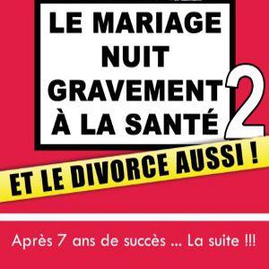 LE MARIAGE NUIT GRAVEMENT A LA SANTE ET LE DIVORCE AUSSI @ Espace Chaudeau - Ludres