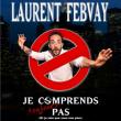 Spectacle Laurent Febvay - Je comprends toujours pas