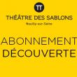 Théâtre 17.18 ABO DECOUVERTE à NEUILLY SUR SEINE @ THEATRE DES SABLONS - Billets & Places