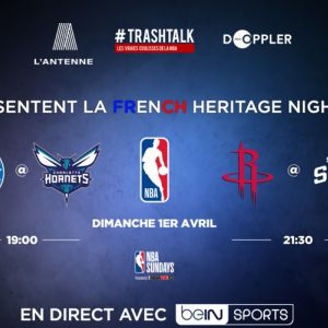NBA FRENCH HERITAGE NIGHT : HORNETS - SIXERS / SPURS - ROCKETS @ L'ANTENNE - PARIS