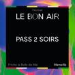 FESTIVAL LE BON AIR # PASS 2 SOIRS à Marseille @ La Friche La Belle de Mai - Billets & Places