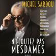 Théâtre N'ECOUTEZ PAS MESDAMES - Avec Michel SARDOU