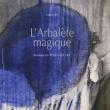 Concert [Aspects] #8 L'ARBALÈTE MAGIQUE