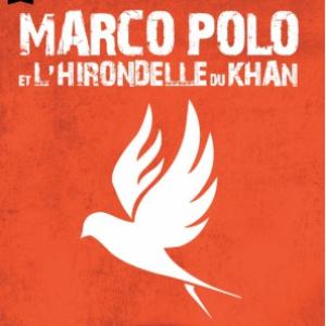 Marco Polo et l'Hirondelle du Khan @ La Chaudronnerie - Salle Michel Simon - LA CIOTAT