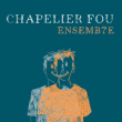 Concert CHAPELIER FOU ENSEMB7E
