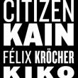 Soirée Citizen Kain, Felix Kröcher, Kiko à PARIS @ Nuits Fauves - Billets & Places