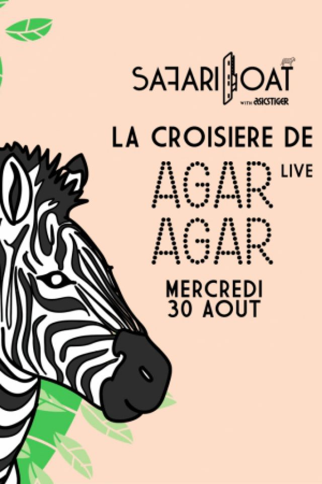 La Croisière Safari d'Agar Agar (Live) @ Safari Boat with Asics Tiger - PARIS