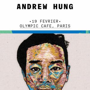 ANDREW HUNG @ L'OLYMPIC CAFE - PARIS