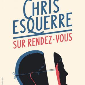 """CHRIS ESQUERRE """"SUR RENDEZ-VOUS"""" @ THEATRE 100 NOMS - NANTES"""