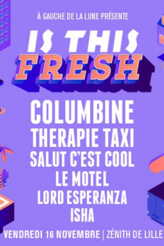 Billets IS THIS FRESH  : COLUMBINE + THERAPIE TAXI + SALUT C'EST COOL - Zénith Arena