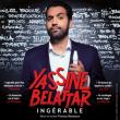 """Spectacle YASSINE BELATTAR """"Ingérable"""""""