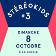 Concert STEREOKIDS #3  à Paris @ La Cigale - Billets & Places