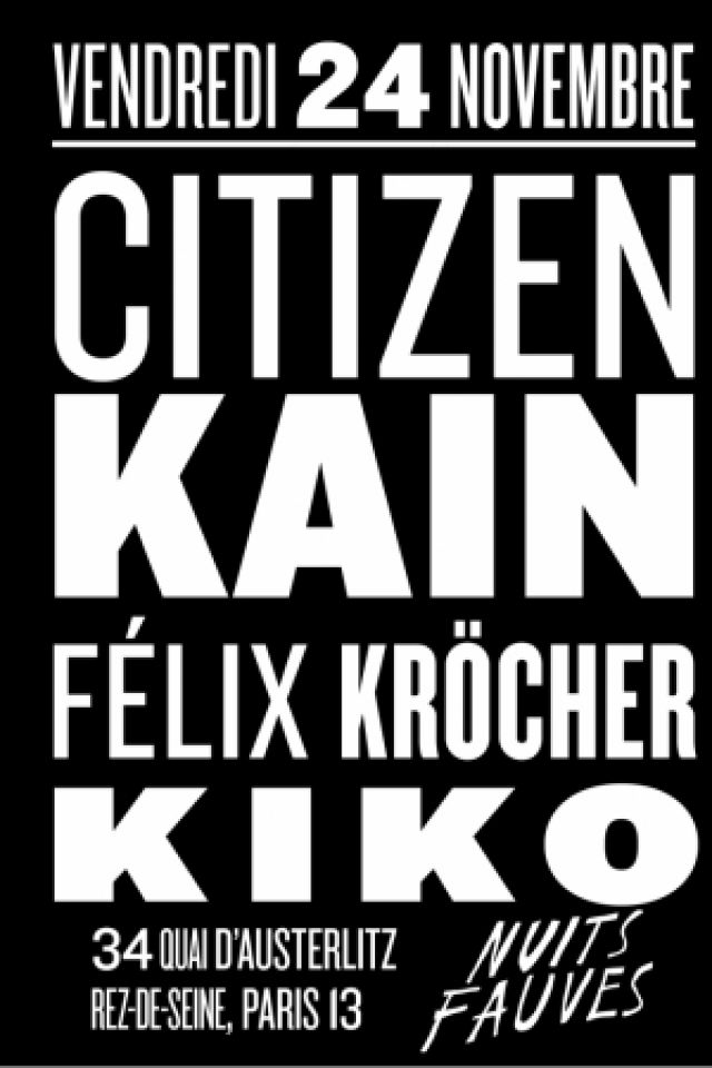 Citizen Kain, Felix Kröcher, Kiko @ Nuits Fauves - PARIS