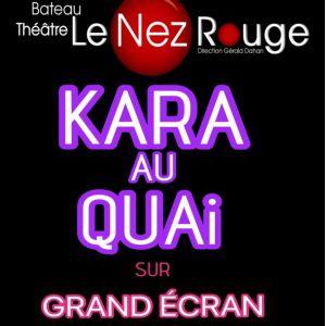 KARA AU QUAI sur écran géant @ LE NEZ ROUGE - PARIS