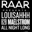 Soirée Raar : Louisahhh & Maelstrom All Night Long
