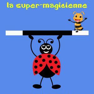 POUIC POUIC LA SUPER-MAGICIENNE - 2 à 10 ans - 50 mn - JEAN REGIL @ Acte 2 Théâtre - LYON