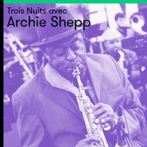 TROIS NUITS AVEC ARCHIE SHEPP - NUIT 1  @ Lieu Secret - Paris 14ème - PARIS