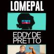 LOMEPAL + EDDY DE PRETTO - FESTIVAL DE NIMES 2019 @ Arènes de Nîmes - Billets & Places