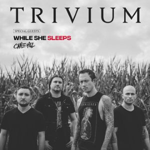 Trivium + While She Sleeps + Cane Hill