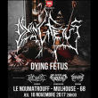 Concert DYING FETUS - PSYCROPTIC - BEYONG CREATION - DISENTOMB à MULHOUSE @ Le Noumatrouff - Billets & Places